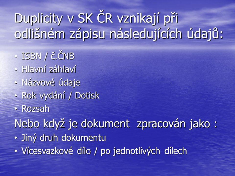 Duplicity v SK ČR vznikají při odlišném zápisu následujících údajů: