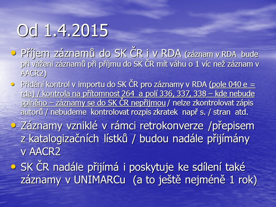 Od 1.4.2015 Příjem záznamů do SK ČR i v RDA (záznam v RDA bude při vážení záznamů při příjmu do SK ČR mít váhu o 1 víc než záznam v AACR2)