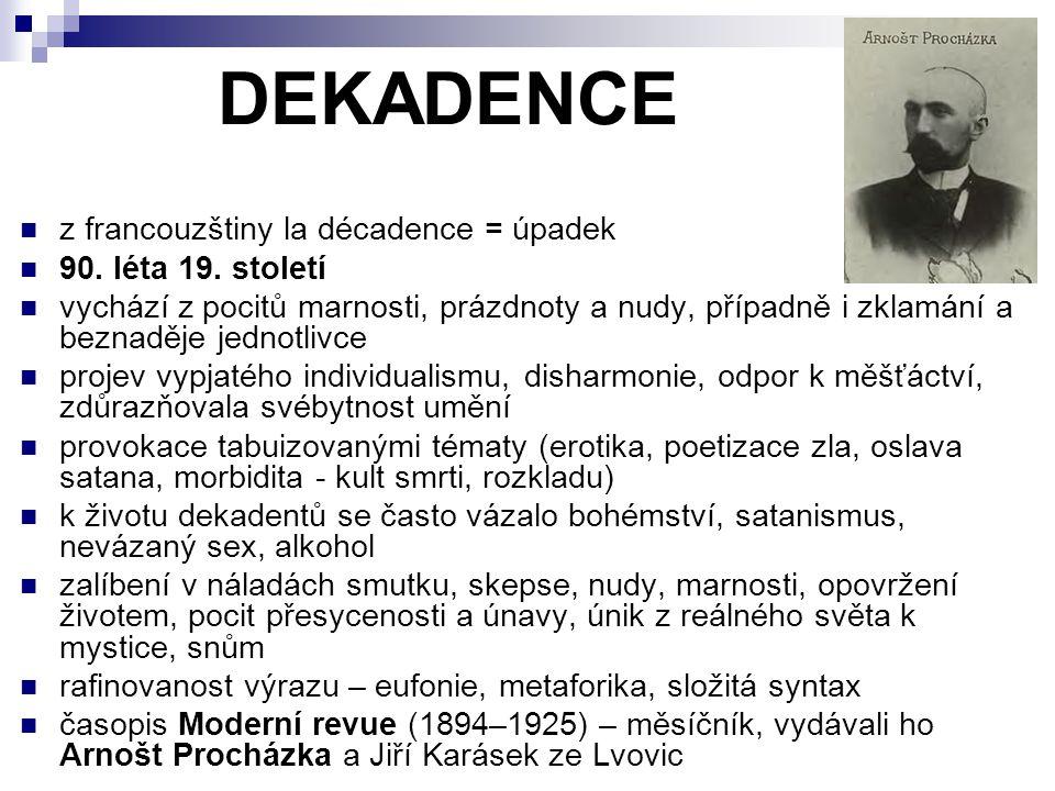 DEKADENCE z francouzštiny la décadence = úpadek 90. léta 19. století