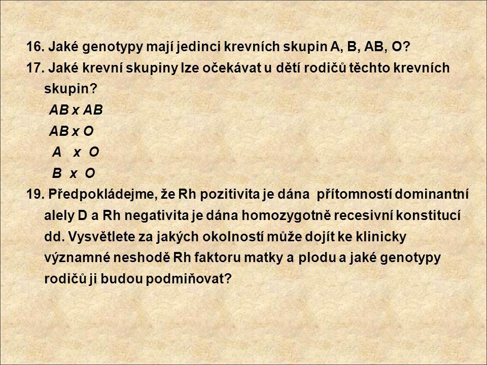 16. Jaké genotypy mají jedinci krevních skupin A, B, AB, O