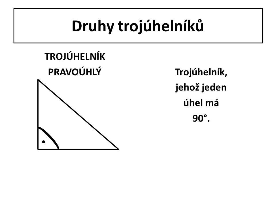 TROJÚHELNÍK PRAVOÚHLÝ Trojúhelník, jehož jeden úhel má 90°.