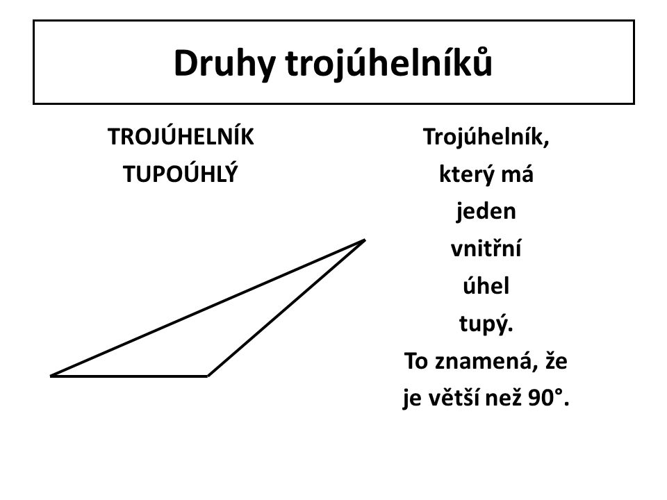 Druhy trojúhelníků TROJÚHELNÍK TUPOÚHLÝ
