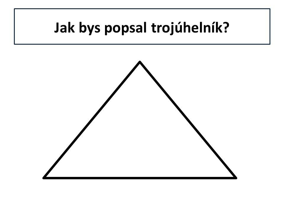 Jak bys popsal trojúhelník