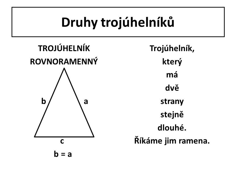Druhy trojúhelníků TROJÚHELNÍK ROVNORAMENNÝ b a c b = a