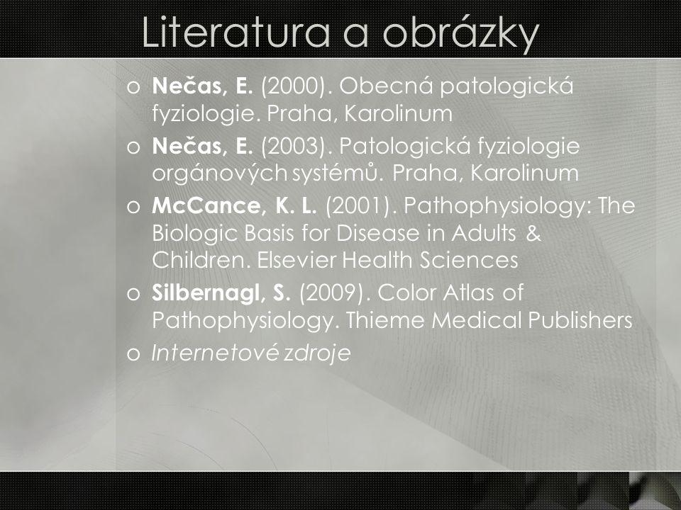 Literatura a obrázky Nečas, E. (2000). Obecná patologická fyziologie. Praha, Karolinum.