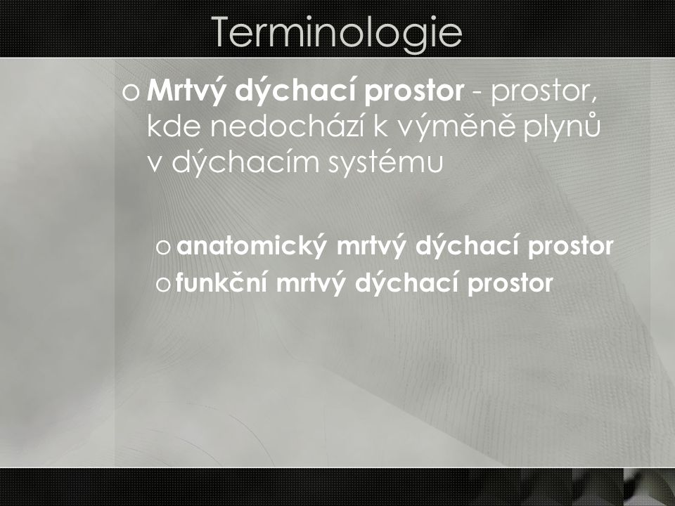 Terminologie Mrtvý dýchací prostor - prostor, kde nedochází k výměně plynů v dýchacím systému. anatomický mrtvý dýchací prostor.