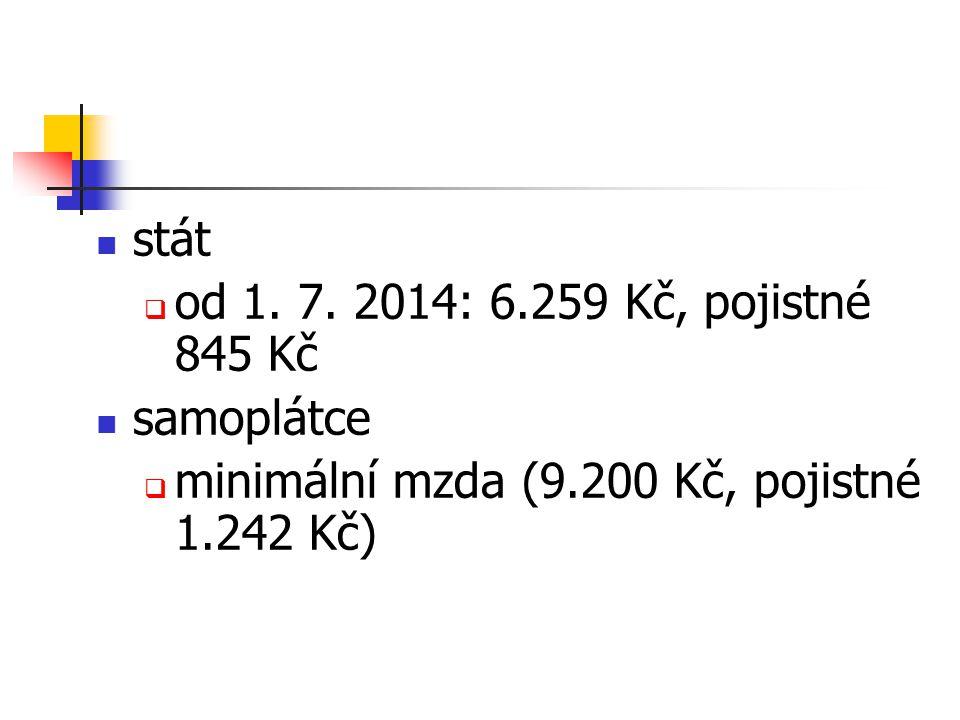 stát od 1. 7. 2014: 6.259 Kč, pojistné 845 Kč. samoplátce.