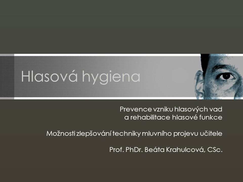 Hlasová hygiena Prevence vzniku hlasových vad