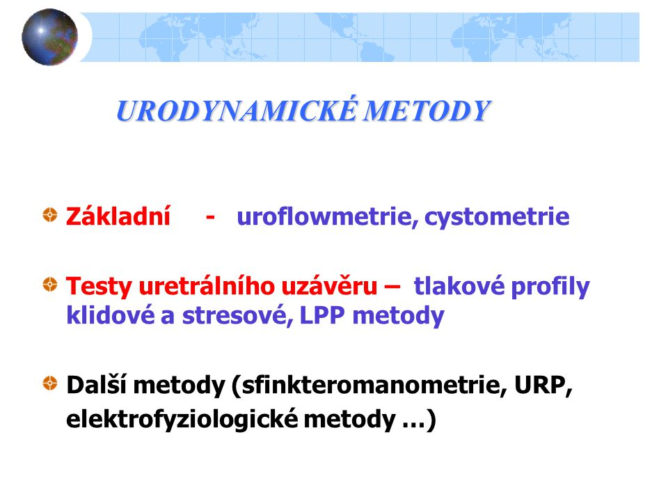 URODYNAMICKÉ METODY Základní - uroflowmetrie, cystometrie