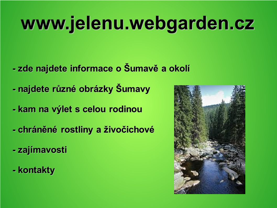 www.jelenu.webgarden.cz - zde najdete informace o Šumavě a okolí