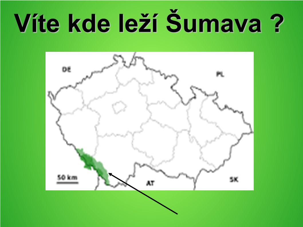 Víte kde leží Šumava