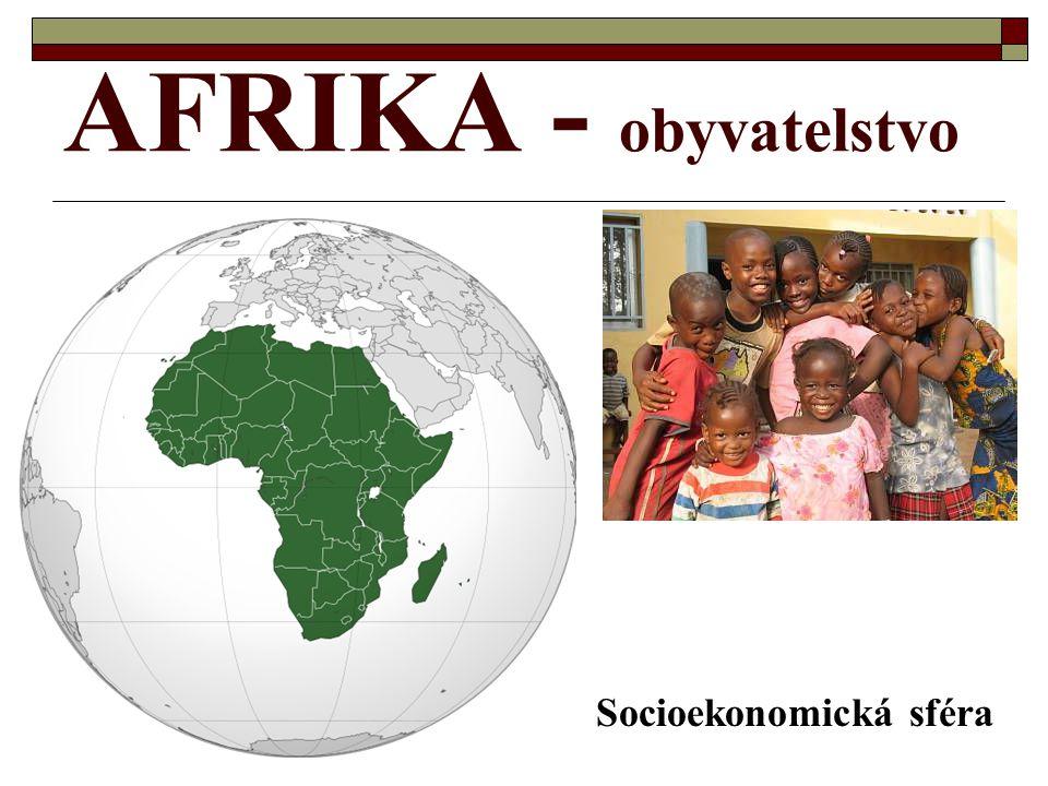 AFRIKA - obyvatelstvo Socioekonomická sféra