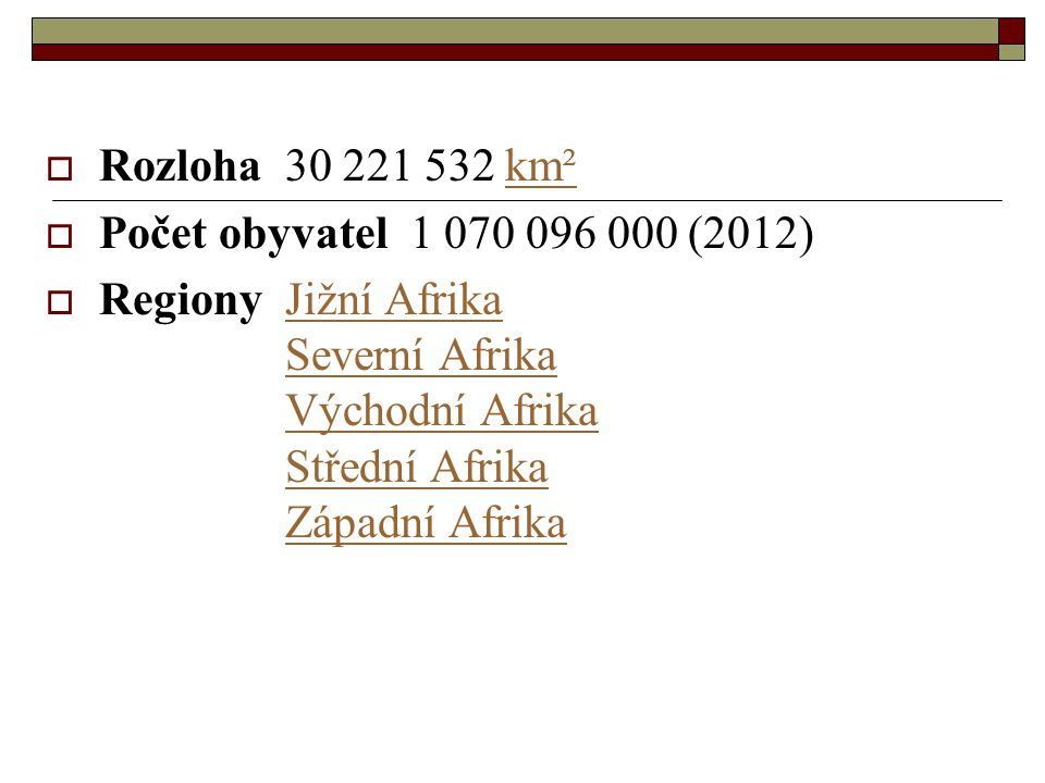 Rozloha 30 221 532 km² Počet obyvatel 1 070 096 000 (2012)