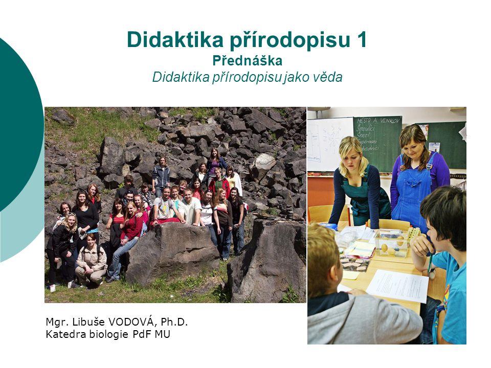 Didaktika přírodopisu 1 Přednáška Didaktika přírodopisu jako věda