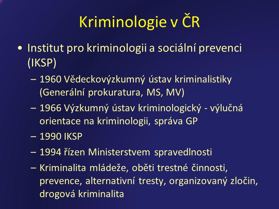 Kriminologie v ČR Institut pro kriminologii a sociální prevenci (IKSP)