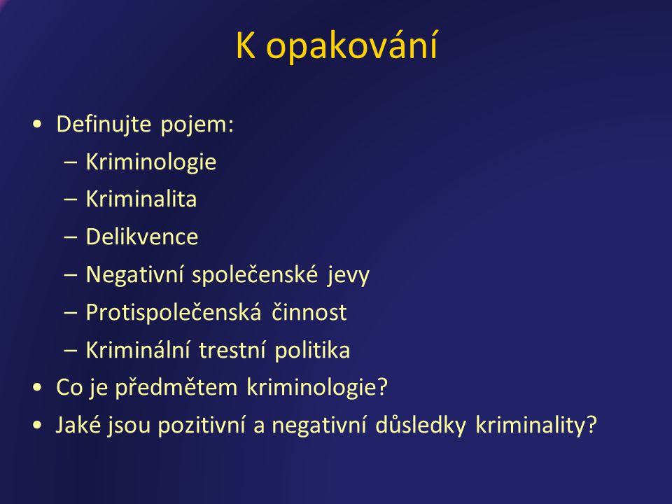 K opakování Definujte pojem: Kriminologie Kriminalita Delikvence