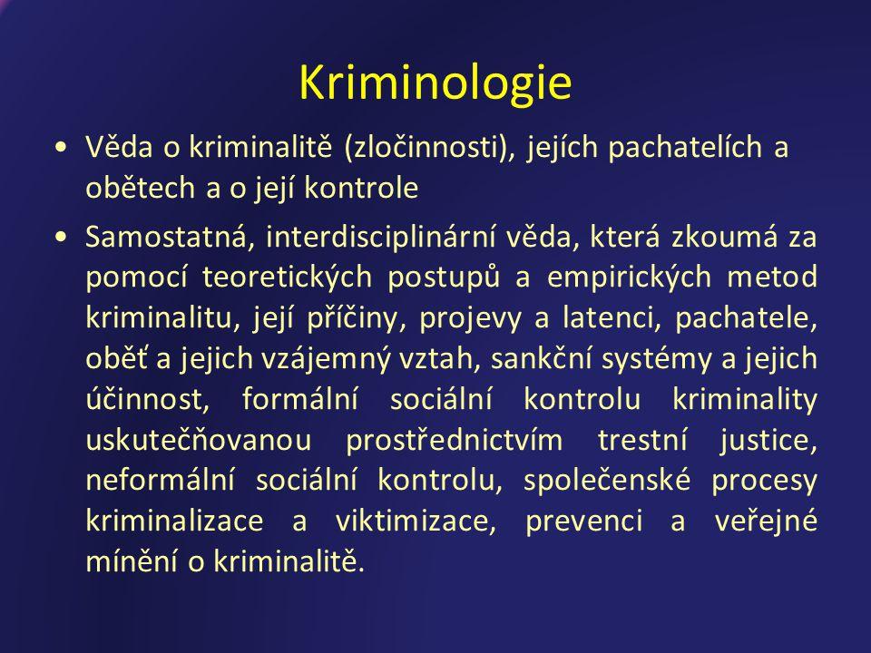 Kriminologie Věda o kriminalitě (zločinnosti), jejích pachatelích a obětech a o její kontrole.