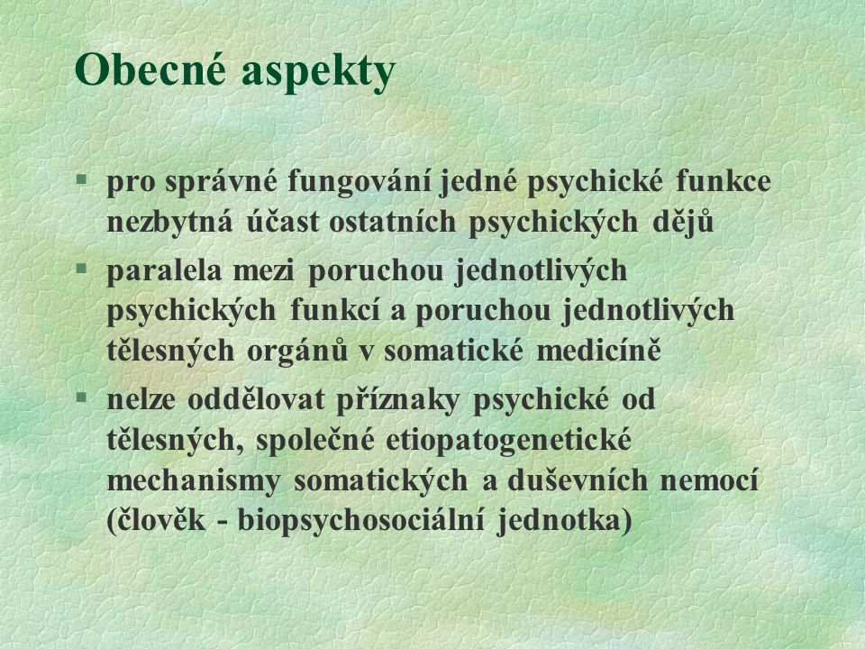 Obecné aspekty pro správné fungování jedné psychické funkce nezbytná účast ostatních psychických dějů.