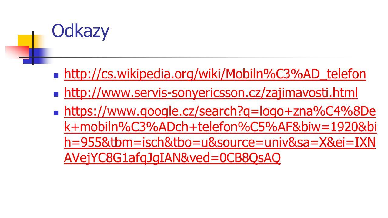 Odkazy http://cs.wikipedia.org/wiki/Mobiln%C3%AD_telefon