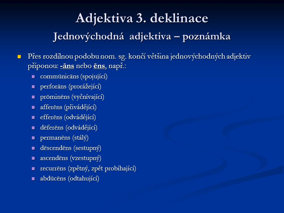 Adjektiva 3. deklinace Jednovýchodná adjektiva – poznámka