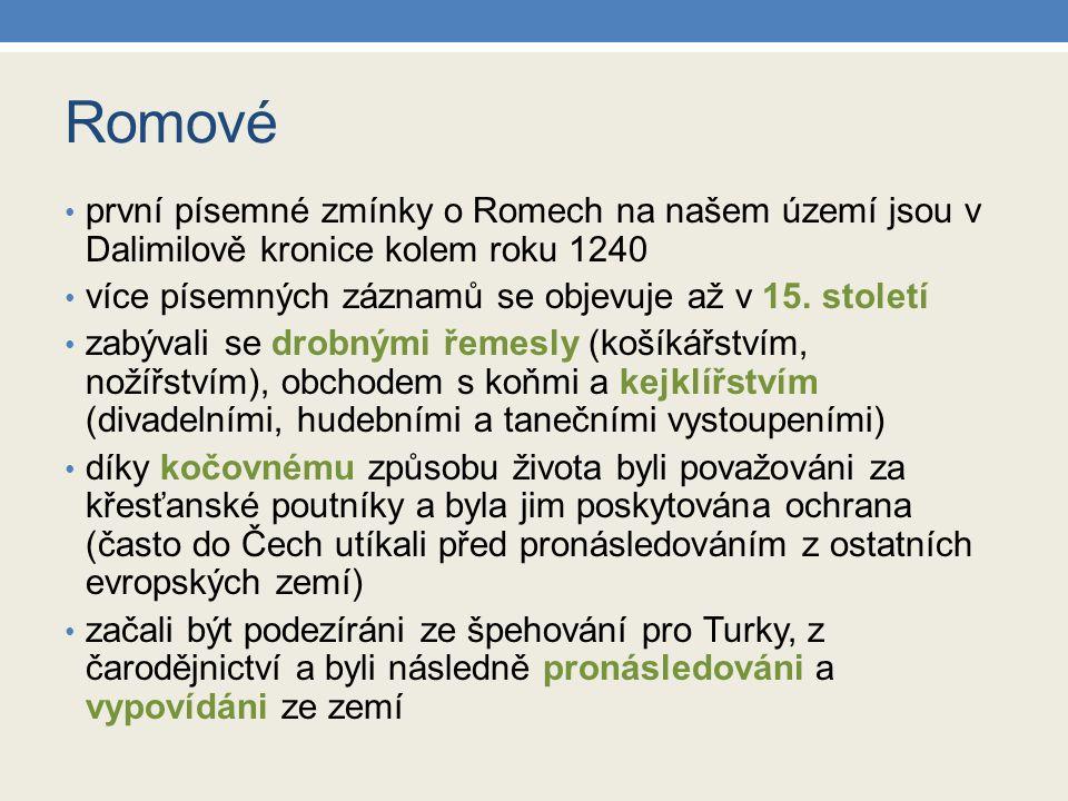 Romové první písemné zmínky o Romech na našem území jsou v Dalimilově kronice kolem roku 1240. více písemných záznamů se objevuje až v 15. století.