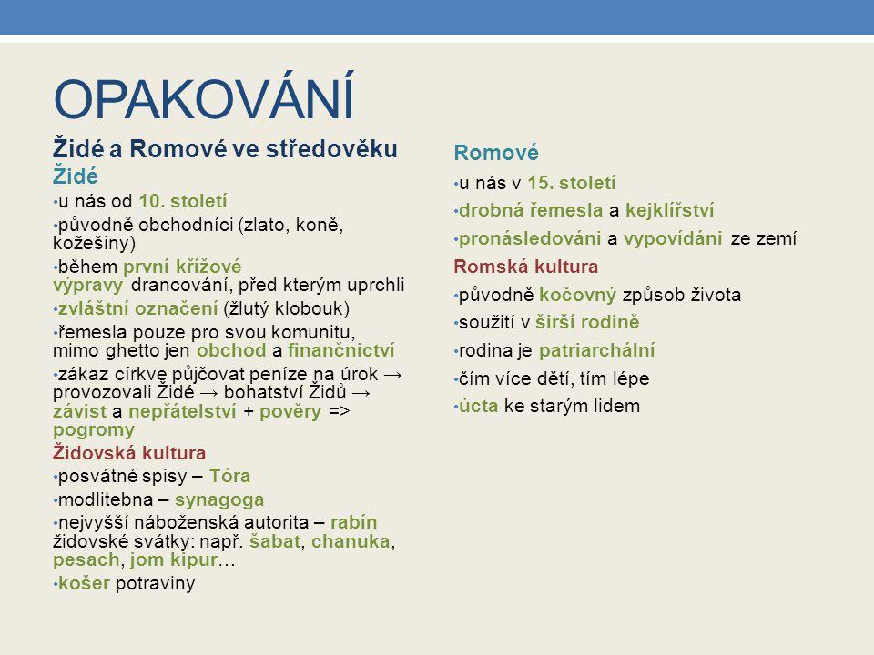 OPAKOVÁNÍ Židé a Romové ve středověku Romové Židé u nás od 10. století