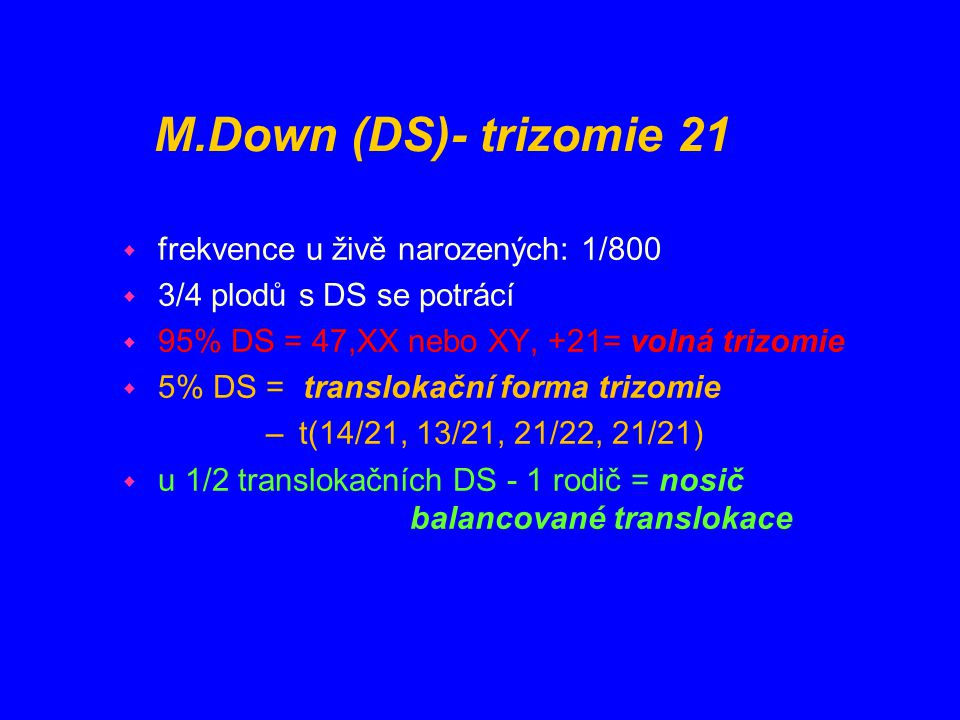 M.Down (DS)- trizomie 21 frekvence u živě narozených: 1/800