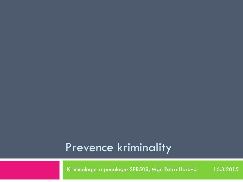 Kriminologie a penologie SPR508, Mgr. Petra Horová 16.3.2015