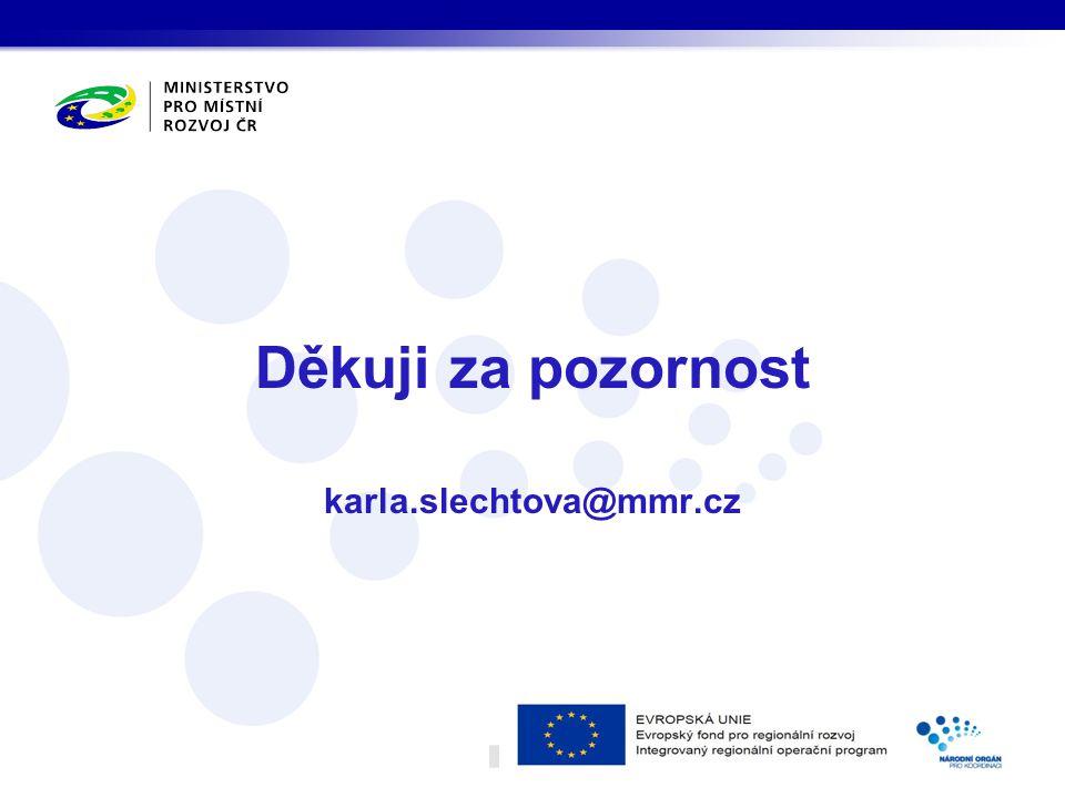 Děkuji za pozornost karla.slechtova@mmr.cz