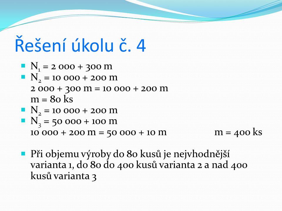 Řešení úkolu č. 4 N1 = 2 000 + 300 m N2 = 10 000 + 200 m