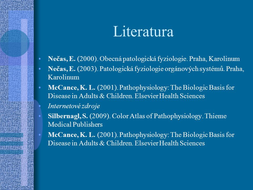 Literatura Nečas, E. (2000). Obecná patologická fyziologie. Praha, Karolinum.