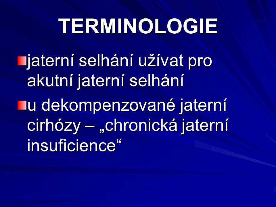 TERMINOLOGIE jaterní selhání užívat pro akutní jaterní selhání