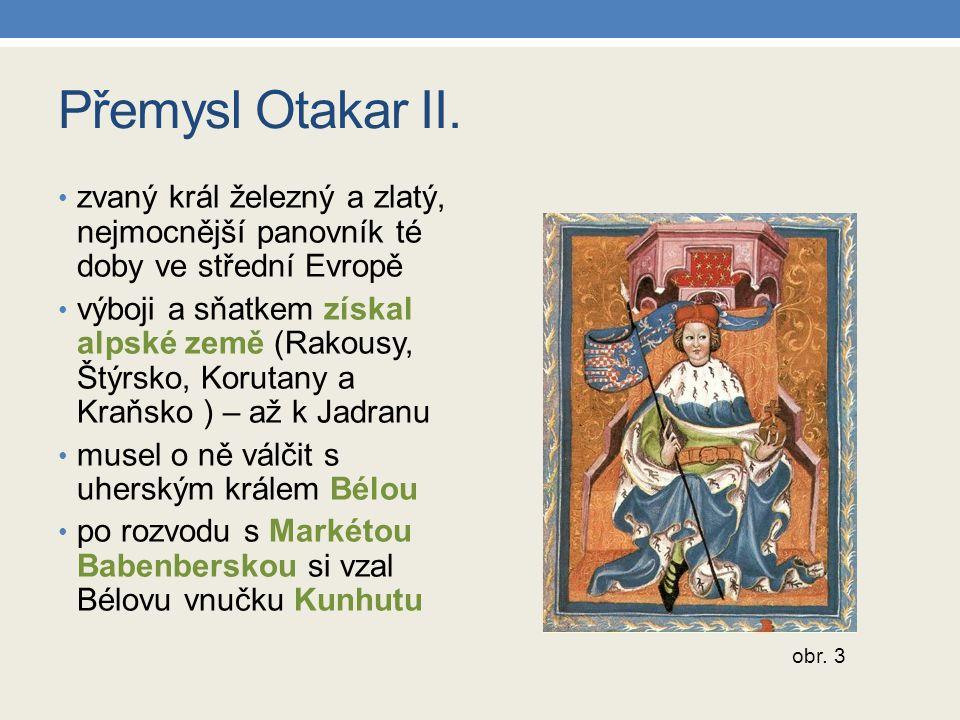 Přemysl Otakar II. zvaný král železný a zlatý, nejmocnější panovník té doby ve střední Evropě.