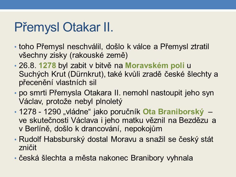 Přemysl Otakar II. toho Přemysl neschválil, došlo k válce a Přemysl ztratil všechny zisky (rakouské země)