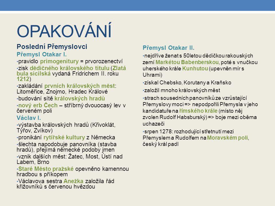 OPAKOVÁNÍ Poslední Přemyslovci Přemysl Otakar II. Přemysl Otakar I.