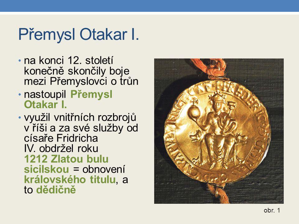 Přemysl Otakar I. na konci 12. století konečně skončily boje mezi Přemyslovci o trůn. nastoupil Přemysl Otakar I.