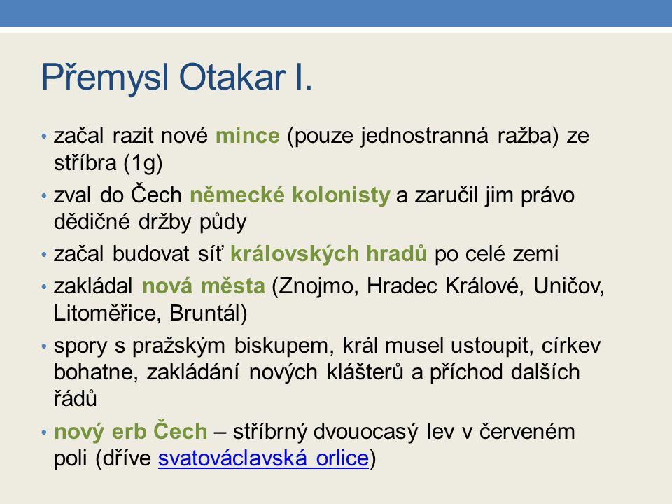 Přemysl Otakar I. začal razit nové mince (pouze jednostranná ražba) ze stříbra (1g)