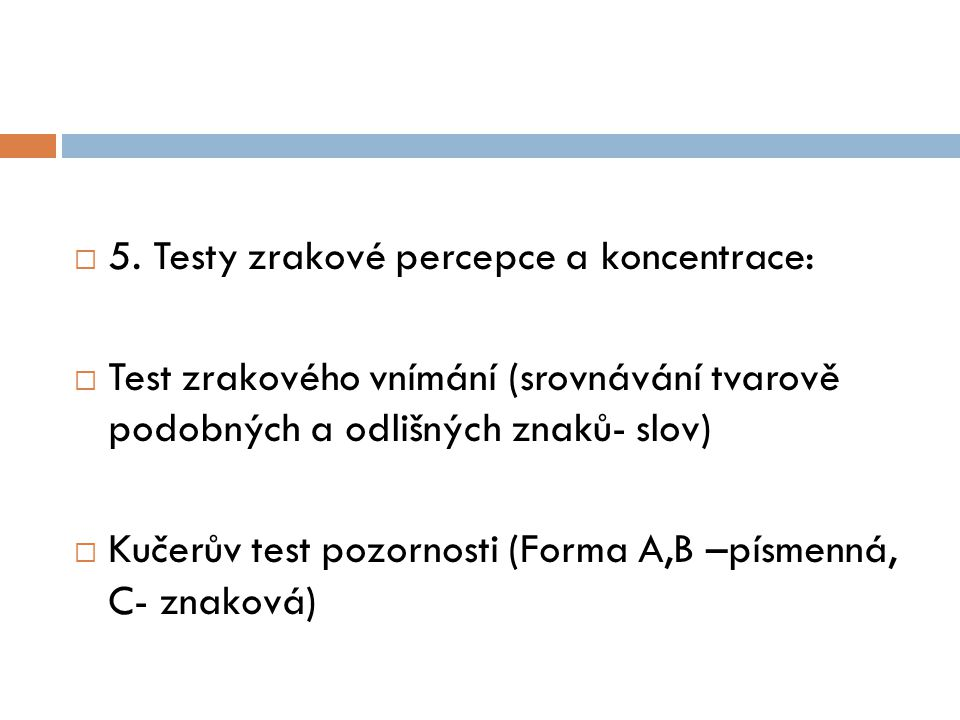 5. Testy zrakové percepce a koncentrace:
