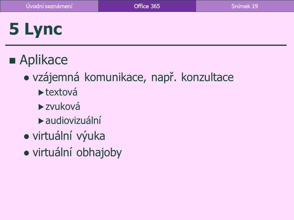 5 Lync Aplikace vzájemná komunikace, např. konzultace virtuální výuka
