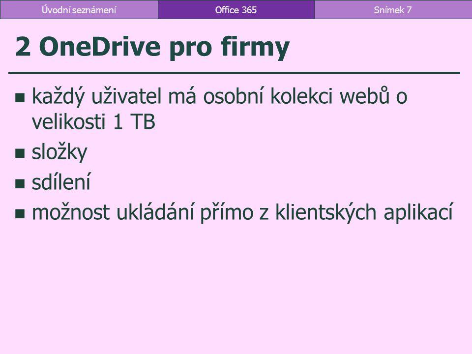 Úvodní seznámení Office 365. 2 OneDrive pro firmy. každý uživatel má osobní kolekci webů o velikosti 1 TB.