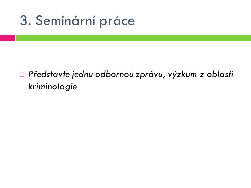 3. Seminární práce Představte jednu odbornou zprávu, výzkum z oblasti kriminologie
