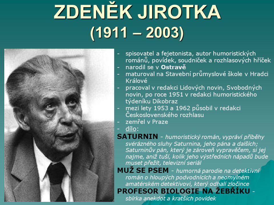 ZDENĚK JIROTKA (1911 – 2003) spisovatel a fejetonista, autor humoristických románů, povídek, soudniček a rozhlasových hříček.