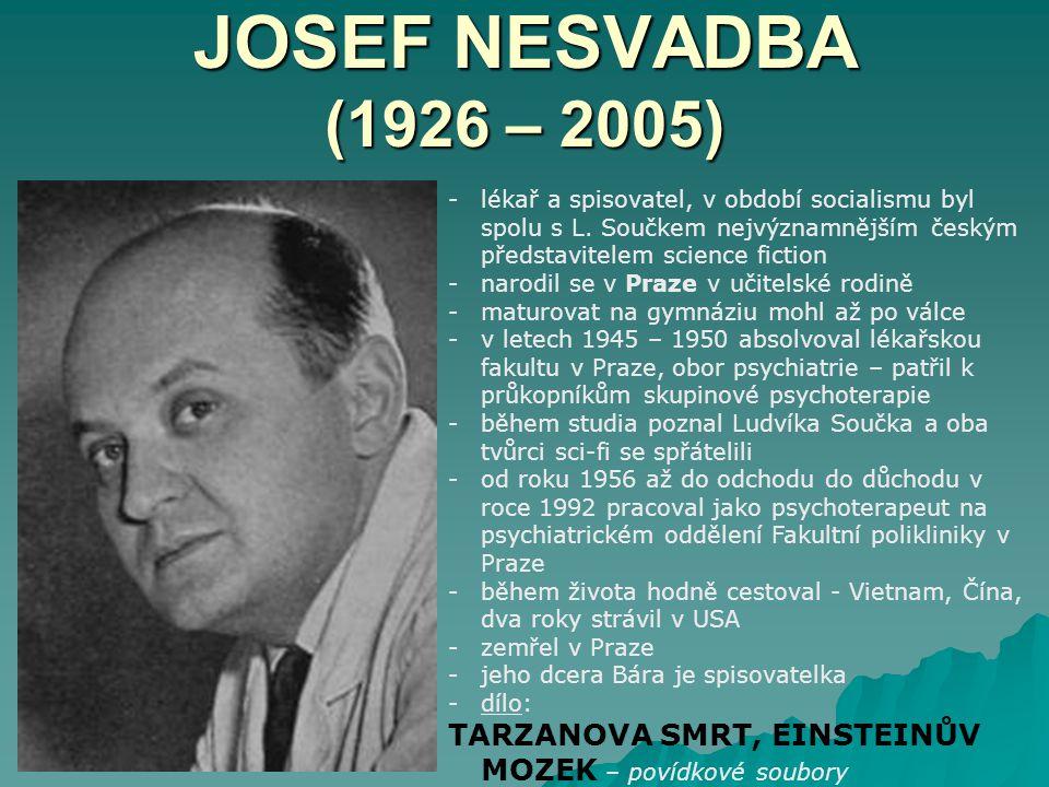 JOSEF NESVADBA (1926 – 2005) lékař a spisovatel, v období socialismu byl spolu s L. Součkem nejvýznamnějším českým představitelem science fiction.