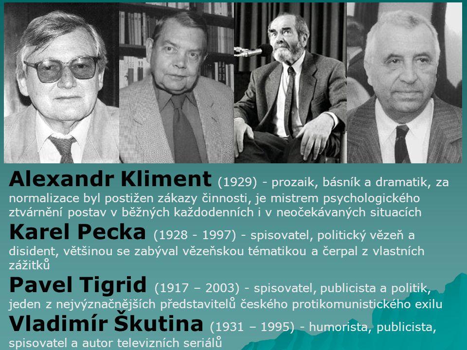 Alexandr Kliment (1929) - prozaik, básník a dramatik, za normalizace byl postižen zákazy činnosti, je mistrem psychologického ztvárnění postav v běžných každodenních i v neočekávaných situacích