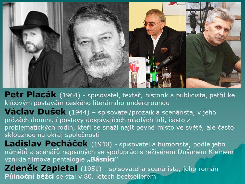 Petr Placák (1964) - spisovatel, textař, historik a publicista, patřil ke klíčovým postavám českého literárního undergroundu