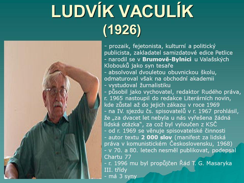 LUDVÍK VACULÍK (1926) prozaik, fejetonista, kulturní a politický publicista, zakladatel samizdatové edice Petlice.