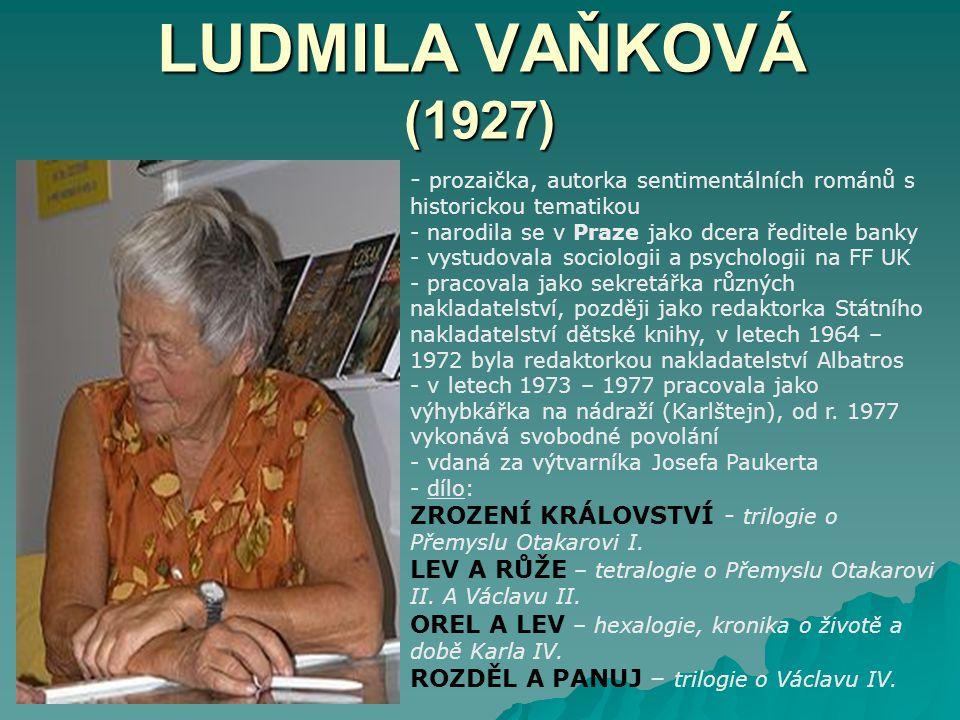 LUDMILA VAŇKOVÁ (1927) prozaička, autorka sentimentálních románů s historickou tematikou. narodila se v Praze jako dcera ředitele banky.