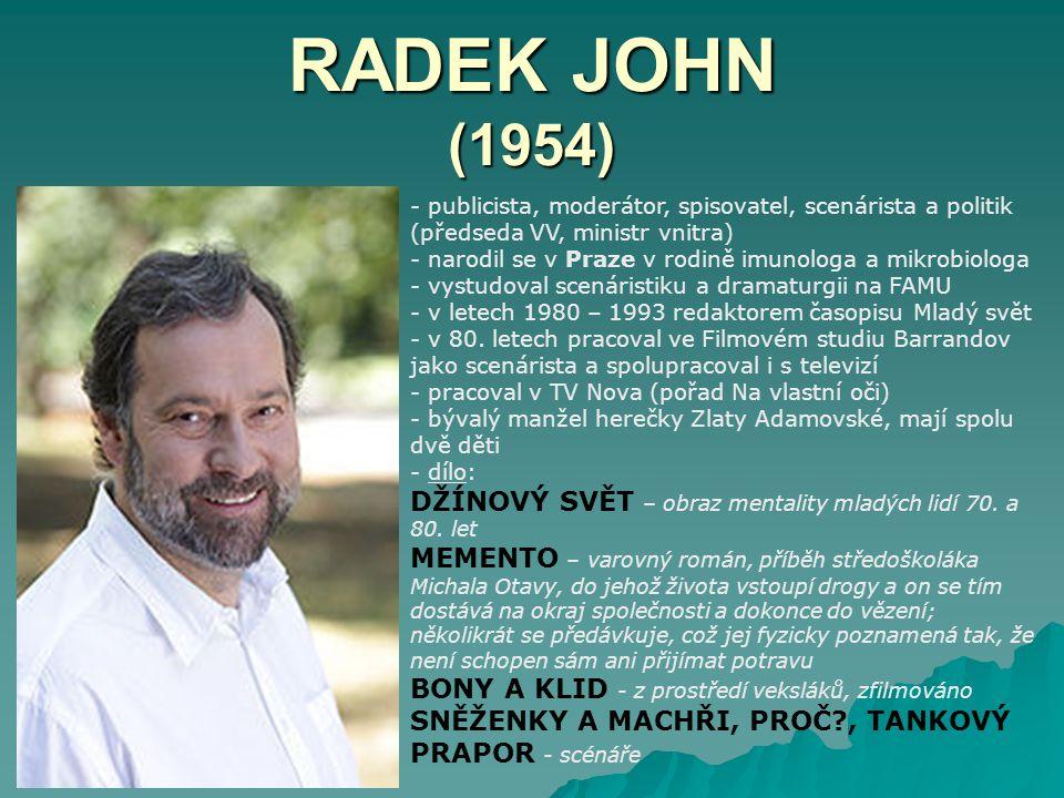 RADEK JOHN (1954) - publicista, moderátor, spisovatel, scenárista a politik (předseda VV, ministr vnitra)
