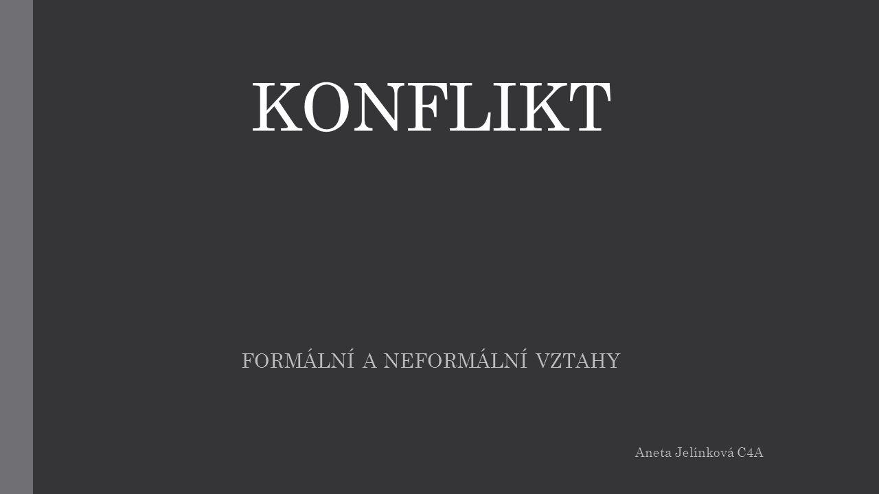 FORMÁLNÍ A NEFORMÁLNÍ VZTAHY Aneta Jelínková C4A