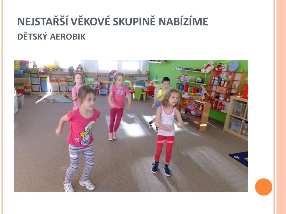 NEJSTAŘŠÍ VĚKOVÉ SKUPINĚ NABÍZÍME dětský aerobik